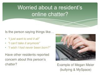 Worried about a resident's  online  chatter?