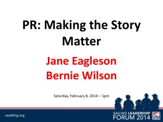 PR: Making the Story Matter Jane  Eagleson Bernie Wilson Saturday, February 8, 2014  �  1pm