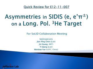 Quick Review for E12-11-007 Asymmetries  in  SIDIS (e, e' π ± ) on a  Long. Pol.  3 He Target