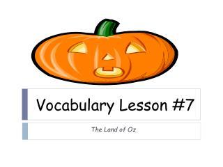Vocabulary  Lesson  # 7
