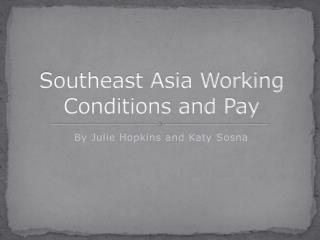 Southeast Asia Working Conditions and Pay