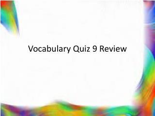 Vocabulary Quiz 9 Review