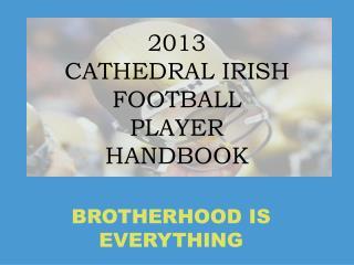 2013 CATHEDRAL IRISH FOOTBALL PLAYER HANDBOOK