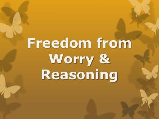 Freedom from Worry & Reasoning