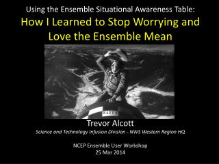 Trevor Alcott Science and Technology Infusion Division - NWS Western Region HQ