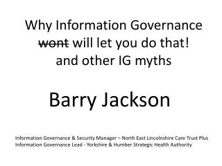 W hy Information Governance  wont  will let you do that ! and other IG myths