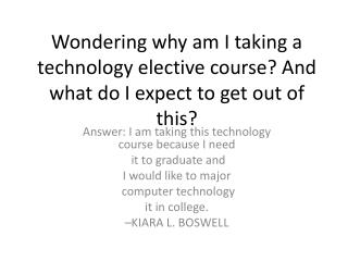 Wondering why am I taking a technology elective course? And what do I expect to get out of this?