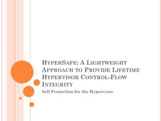 HyperSafe : A Lightweight Approach to Provide Lifetime Hypervisor Control-Flow Integrity