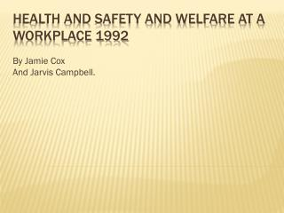 Health and safety and welfare at a workplace 1992