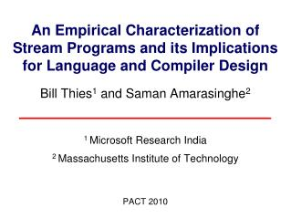 An Empirical Characterization of  Stream Programs and its Implications for Language and Compiler Design  Bill Thies1 and