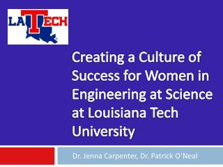 Creating a Culture of Success for Women in Engineering at Science at Louisiana Tech University