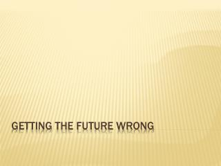 Getting The Future Wrong