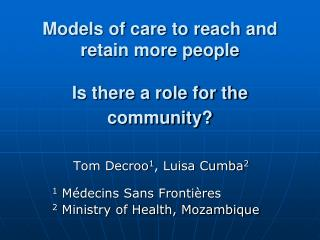 Models of care to reach and retain more people Is there a role for the community?