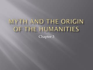 Myth and the Origin of the Humanities