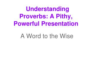Understanding Proverbs: A Pithy, Powerful Presentation