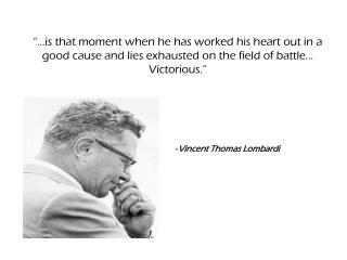 - Vincent Thomas Lombardi