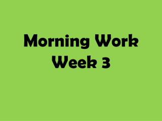 Morning Work Week 3