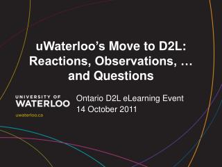 uWaterloo's  Move to D2L: Reactions, Observations, … and Questions
