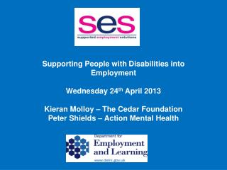 Supporting People with  Disabilities into Employment Wednesday 24 th  April 2013
