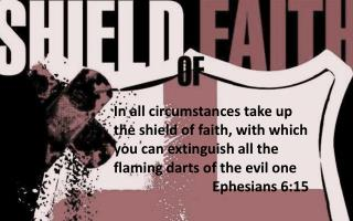 What is the  Shield of F AITH that Paul is talking about?