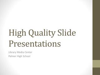 High Quality Slide Presentations