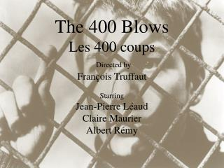 The 400 Blows Les 400 coups Directed  by François Truffaut Starring Jean-Pierre  Léaud
