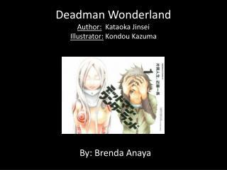 Deadman Wonderland Author:   Kataoka Jinsei I llustrator:  Kondou Kazuma