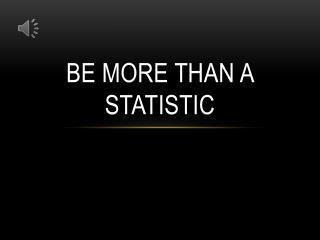 Be More Than A Statistic