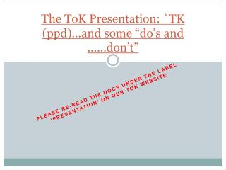 "The  ToK  Presentation:  `TK ( ppd )…and some ""do's and   ……don't"""