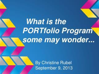 What is the PORTfolio Program some may wonder...