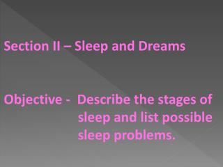 Section II – Sleep and Dreams Objective -  Describe the stages of