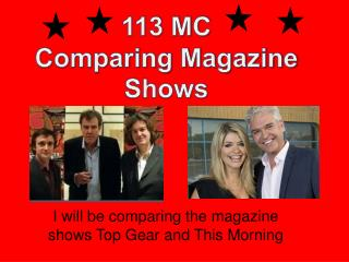 I will be comparing the magazine shows Top Gear and This Morning