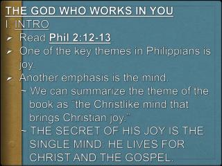 THE GOD WHO WORKS IN YOU I.  INTRO Read  Phil 2:12- 13 .