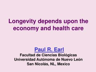 Longevity depends upon the economy and health care     Paul R. Earl  Facultad de Ciencias Biol gicas Universidad Aut nom