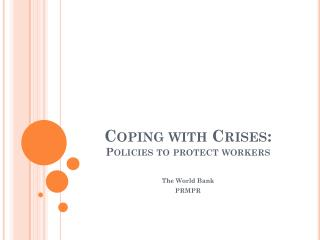 Coping with Crises:  Policies to protect workers