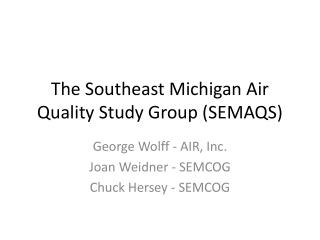 The Southeast Michigan Air Quality Study Group (SEMAQS)