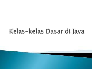 Kelas-kelas Dasar di  Java