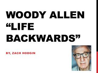 "Woody Allen ""Life Backwards"""