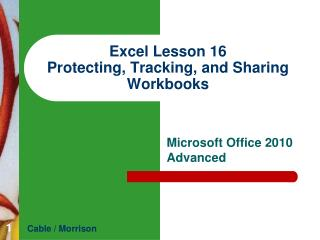Excel Lesson 16 Protecting, Tracking , and  Sharing Workbooks