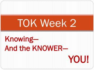 TOK Week 2