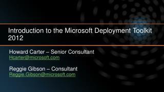 Howard Carter – Senior Consultant Hcarter@microsoft Reggie Gibson – Consultant