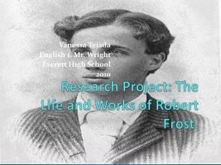 Research Project: The Life and Works of Robert Frost.