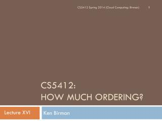 CS5412:  How Much Ordering?
