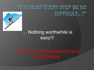 �Why must every step be so difficult�?�