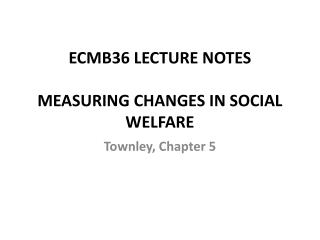 ECMB36 LECTURE NOTES MEASURING CHANGES IN SOCIAL WELFARE