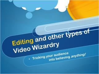 Editing  and other types of Video Wizardry