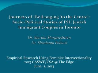 Empirical Research Using Feminist  Intersectionality 2013  CASWE/CSA @ The  Edge June  5, 2013