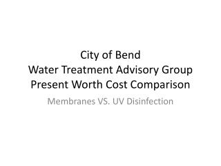 City of Bend Water Treatment Advisory Group Present Worth Cost Comparison