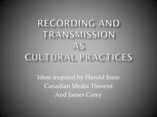 Recording and Transmission  as  Cultural Practices