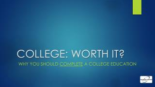 COLLEGE: WORTH IT?